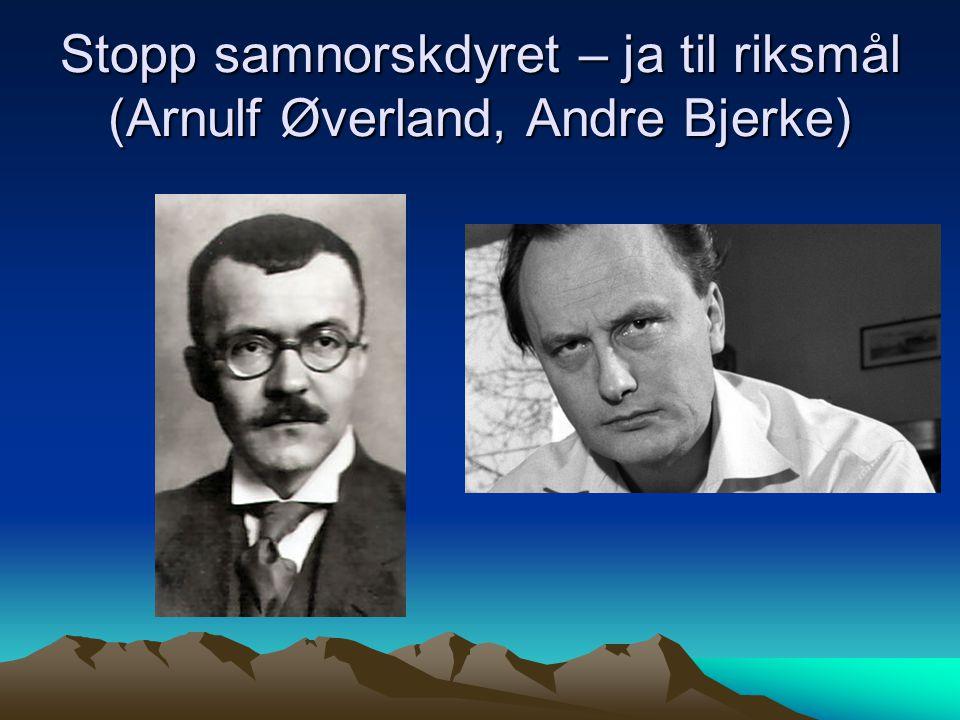 Stopp samnorskdyret – ja til riksmål (Arnulf Øverland, Andre Bjerke)