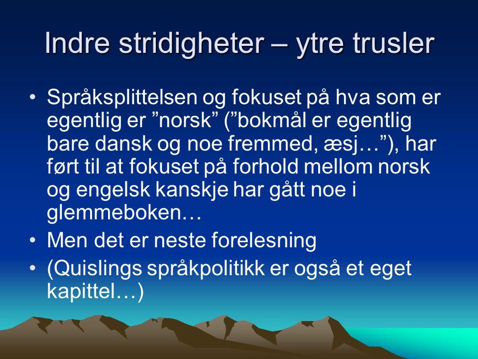 """Indre stridigheter – ytre trusler Språksplittelsen og fokuset på hva som er egentlig er """"norsk"""" (""""bokmål er egentlig bare dansk og noe fremmed, æsj…"""")"""