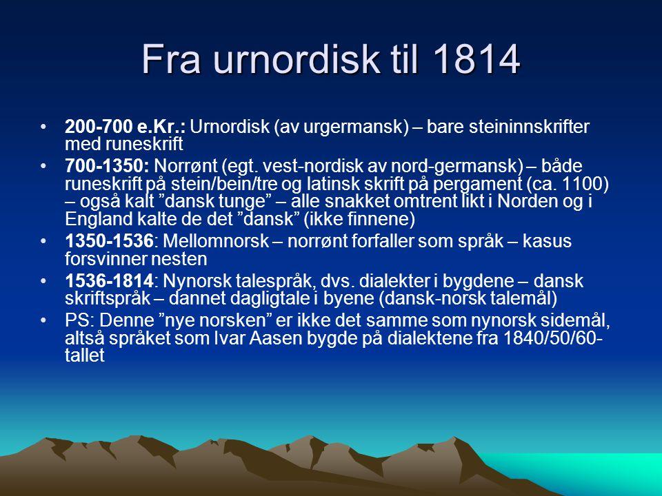 Fra urnordisk til 1814 200-700 e.Kr.: Urnordisk (av urgermansk) – bare steininnskrifter med runeskrift 700-1350: Norrønt (egt. vest-nordisk av nord-ge