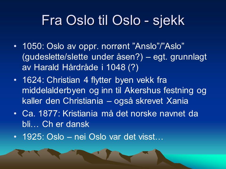 """Fra Oslo til Oslo - sjekk 1050: Oslo av oppr. norrønt """"Anslo""""/""""Aslo"""" (gudeslette/slette under åsen?) – egt. grunnlagt av Harald Hårdråde i 1048 (?) 16"""