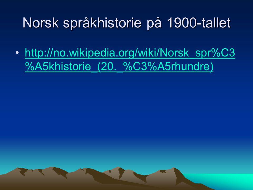 Norsk språkhistorie på 1900-tallet http://no.wikipedia.org/wiki/Norsk_spr%C3 %A5khistorie_(20._%C3%A5rhundre)http://no.wikipedia.org/wiki/Norsk_spr%C3