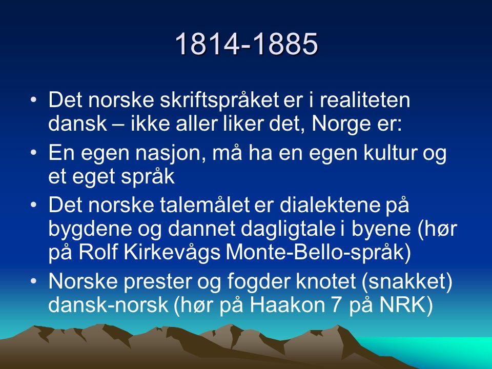 1814-1885 Det norske skriftspråket er i realiteten dansk – ikke aller liker det, Norge er: En egen nasjon, må ha en egen kultur og et eget språk Det n