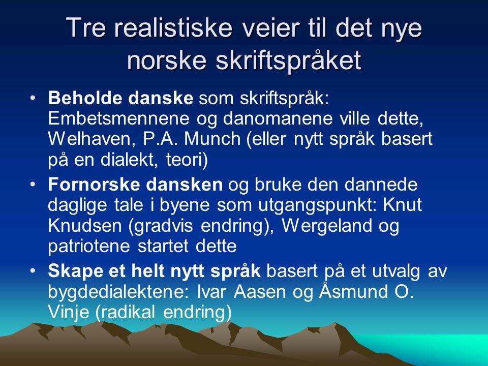 Tre realistiske veier til det nye norske skriftspråket Beholde danske som skriftspråk: Embetsmennene og danomanene ville dette, Welhaven, P.A. Munch (