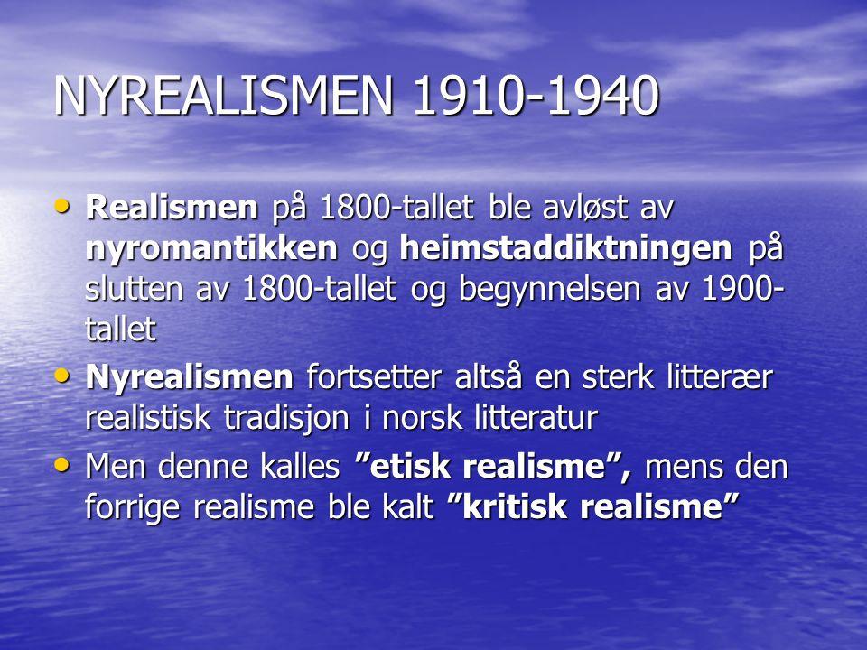 NYREALISMEN 1910-1940 Realismen på 1800-tallet ble avløst av nyromantikken og heimstaddiktningen på slutten av 1800-tallet og begynnelsen av 1900- tallet Realismen på 1800-tallet ble avløst av nyromantikken og heimstaddiktningen på slutten av 1800-tallet og begynnelsen av 1900- tallet Nyrealismen fortsetter altså en sterk litterær realistisk tradisjon i norsk litteratur Nyrealismen fortsetter altså en sterk litterær realistisk tradisjon i norsk litteratur Men denne kalles etisk realisme , mens den forrige realisme ble kalt kritisk realisme Men denne kalles etisk realisme , mens den forrige realisme ble kalt kritisk realisme