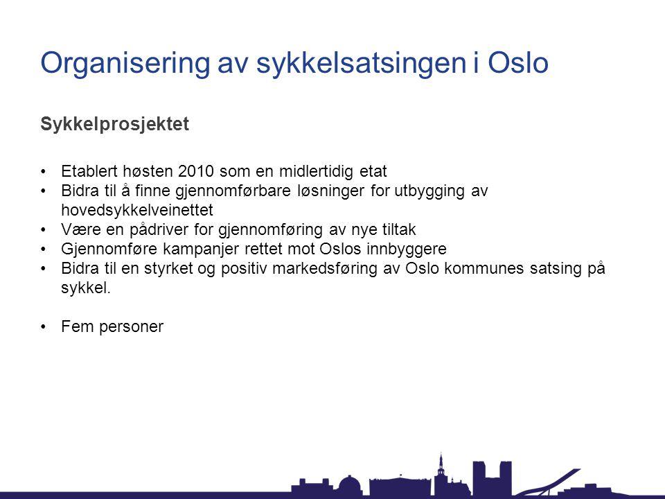 Organisering av sykkelsatsingen i Oslo Sykkelprosjektet Etablert høsten 2010 som en midlertidig etat Bidra til å finne gjennomførbare løsninger for ut