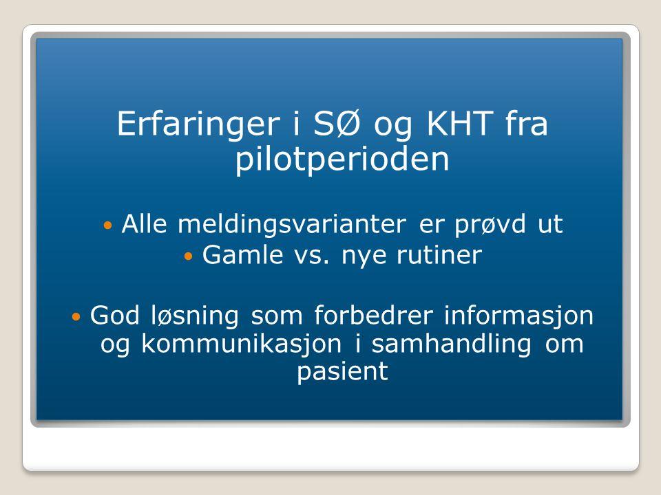 Erfaringer i SØ og KHT fra pilotperioden Alle meldingsvarianter er prøvd ut Gamle vs. nye rutiner God løsning som forbedrer informasjon og kommunikasj