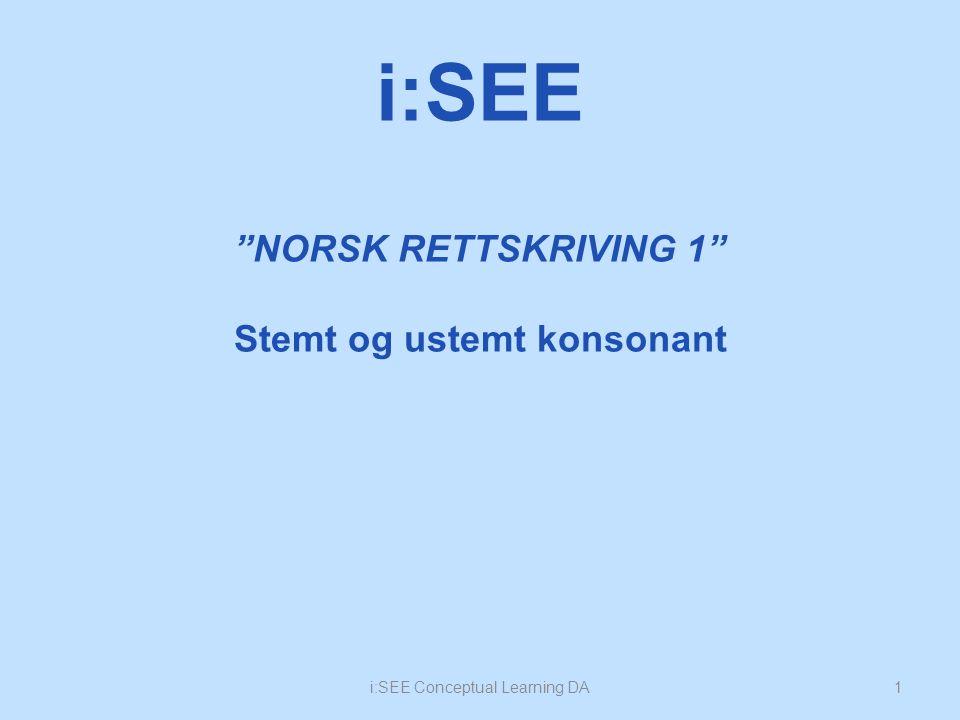 NORSK RETTSKRIVING 1 Stemt og ustemt konsonant 1i:SEE Conceptual Learning DA i:SEE