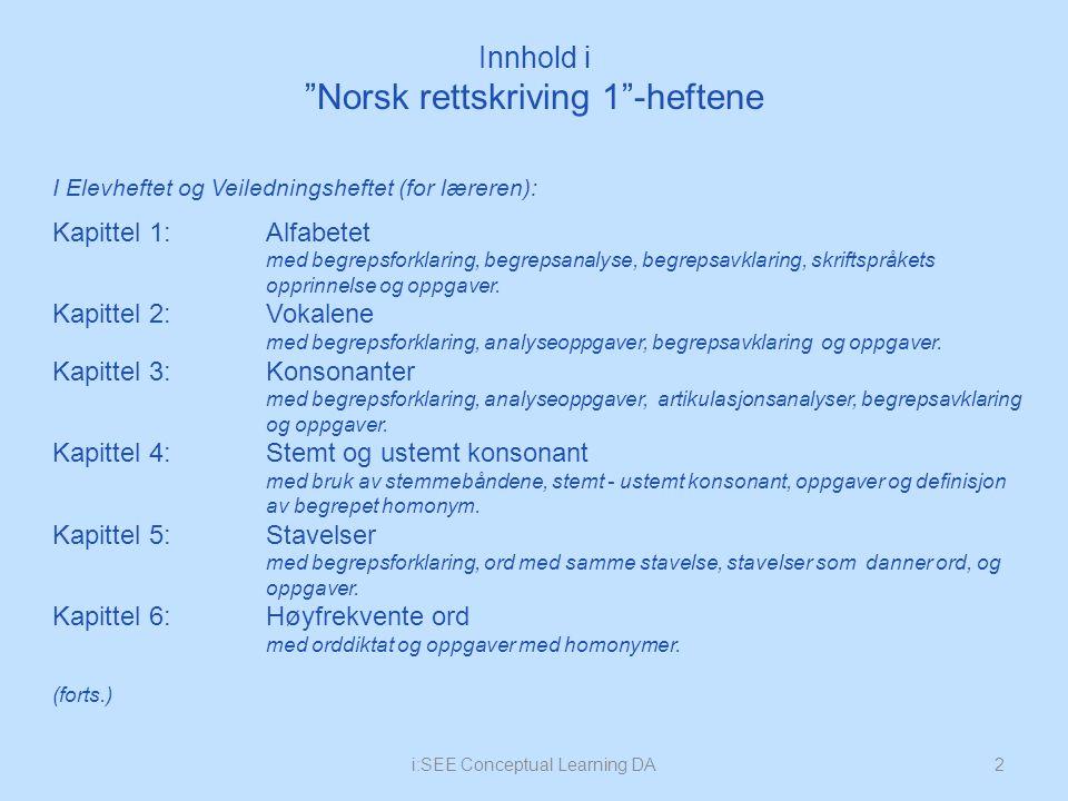Innhold i Norsk rettskriving 1 -heftene 2i:SEE Conceptual Learning DA I Elevheftet og Veiledningsheftet (for læreren): Kapittel 1:Alfabetet med begrepsforklaring, begrepsanalyse, begrepsavklaring, skriftspråkets opprinnelse og oppgaver.