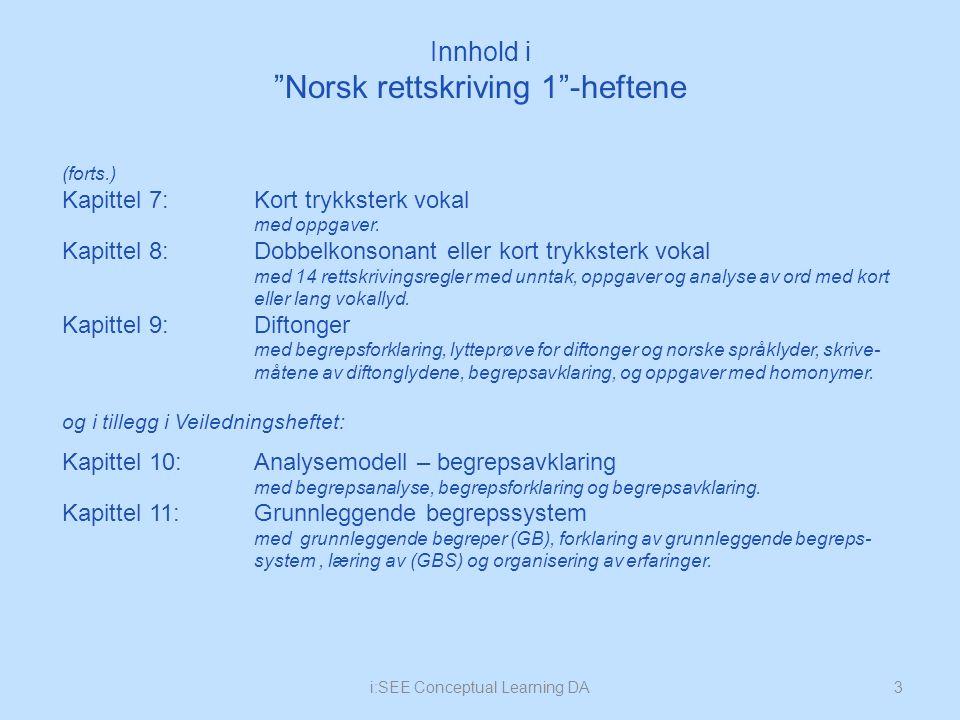 3i:SEE Conceptual Learning DA (forts.) Kapittel 7:Kort trykksterk vokal med oppgaver. Kapittel 8:Dobbelkonsonant eller kort trykksterk vokal med 14 re
