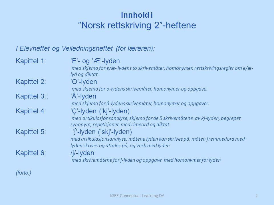 2i:SEE Conceptual Learning DA I Elevheftet og Veiledningsheftet (for læreren): Kapittel 1:'E'- og 'Æ'-lyden med skjema for e/æ- lydens to skrivemåter, homonymer, rettskrivingsregler om e/æ- lyd og diktat.