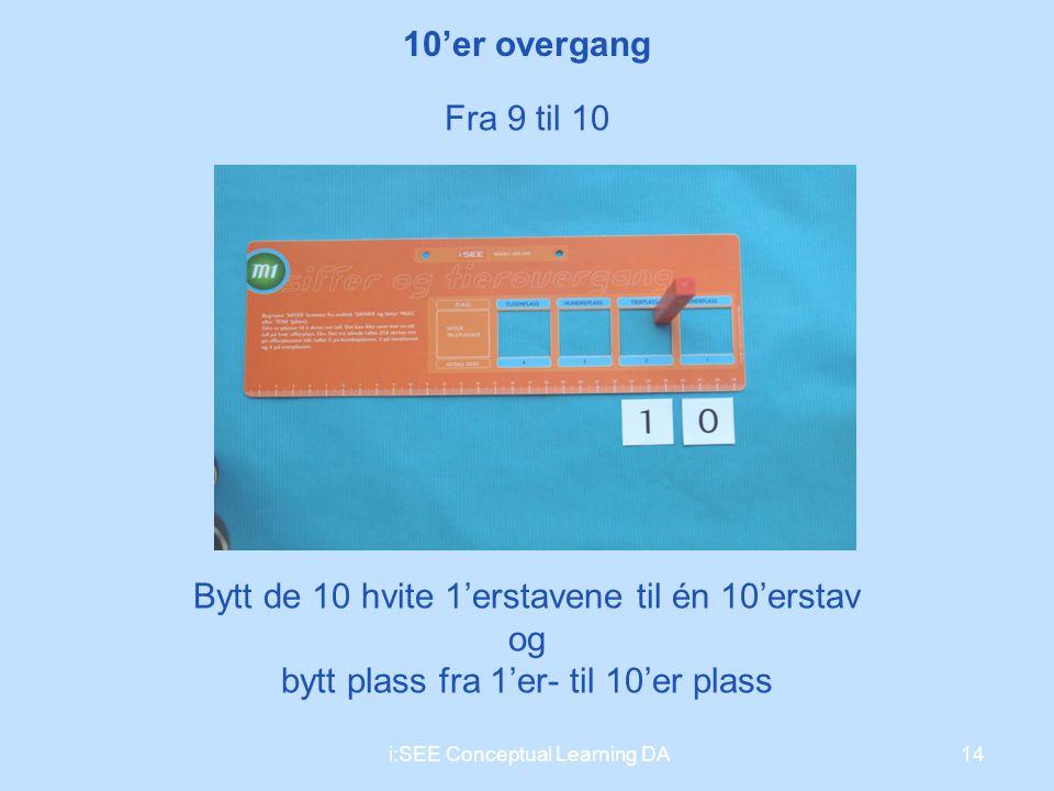 14i:SEE Conceptual Learning DA Fra 9 til 10 Bytt de 10 hvite 1'erstavene til én 10'erstav og bytt plass fra 1'er- til 10'er plass