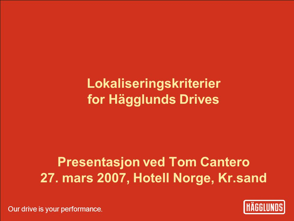 Our drive is your performance. Hägglunds Drives 1 Our drive is your performance.