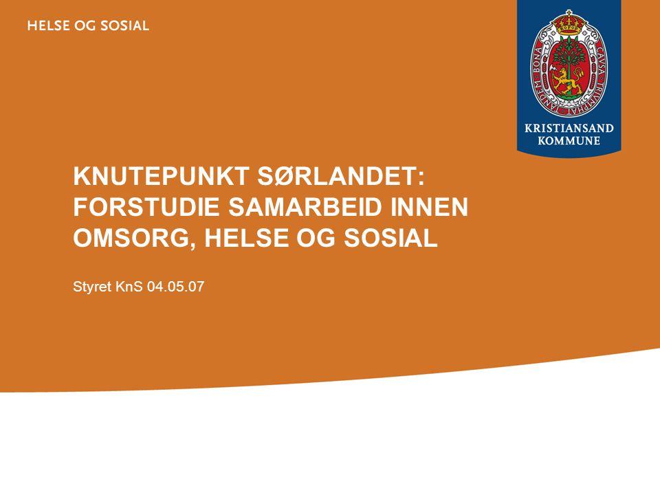 KNUTEPUNKT SØRLANDET: FORSTUDIE SAMARBEID INNEN OMSORG, HELSE OG SOSIAL Styret KnS 04.05.07