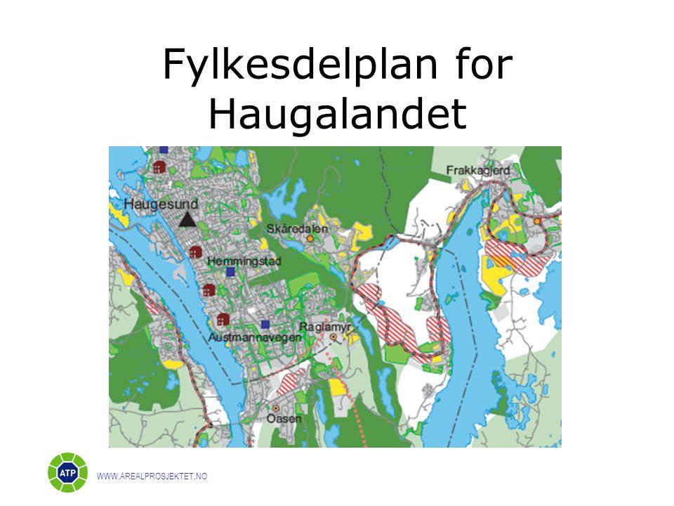 Fylkesdelplan for Haugalandet WWW.AREALPROSJEKTET.NO