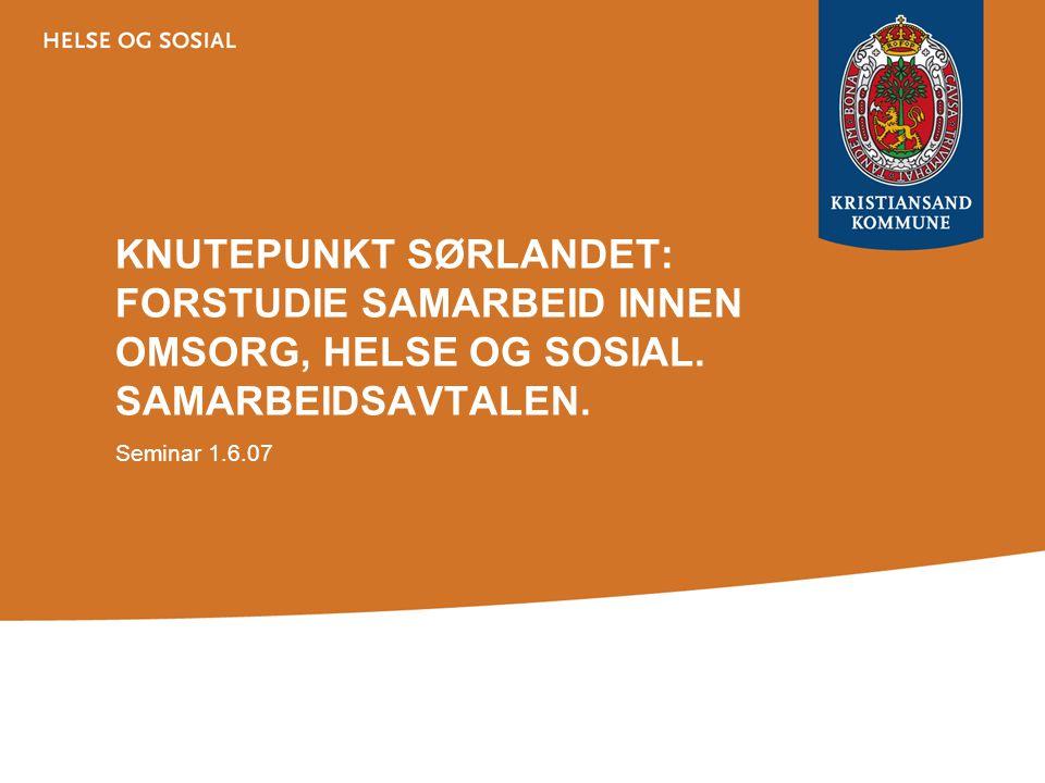 KNUTEPUNKT SØRLANDET: FORSTUDIE SAMARBEID INNEN OMSORG, HELSE OG SOSIAL.