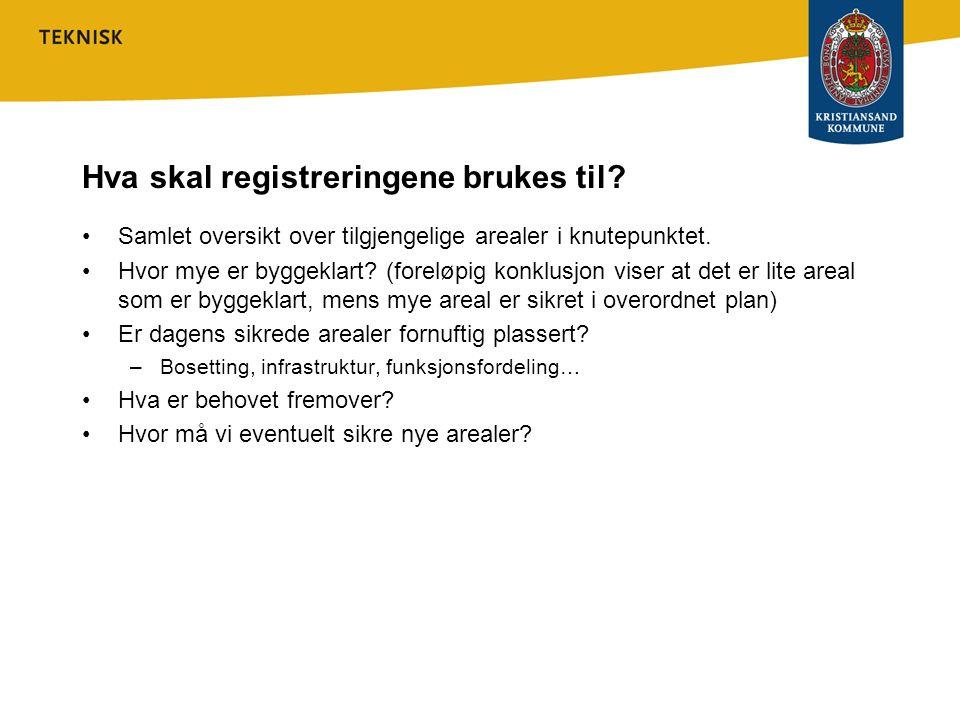 Hva skal registreringene brukes til? Samlet oversikt over tilgjengelige arealer i knutepunktet. Hvor mye er byggeklart? (foreløpig konklusjon viser at