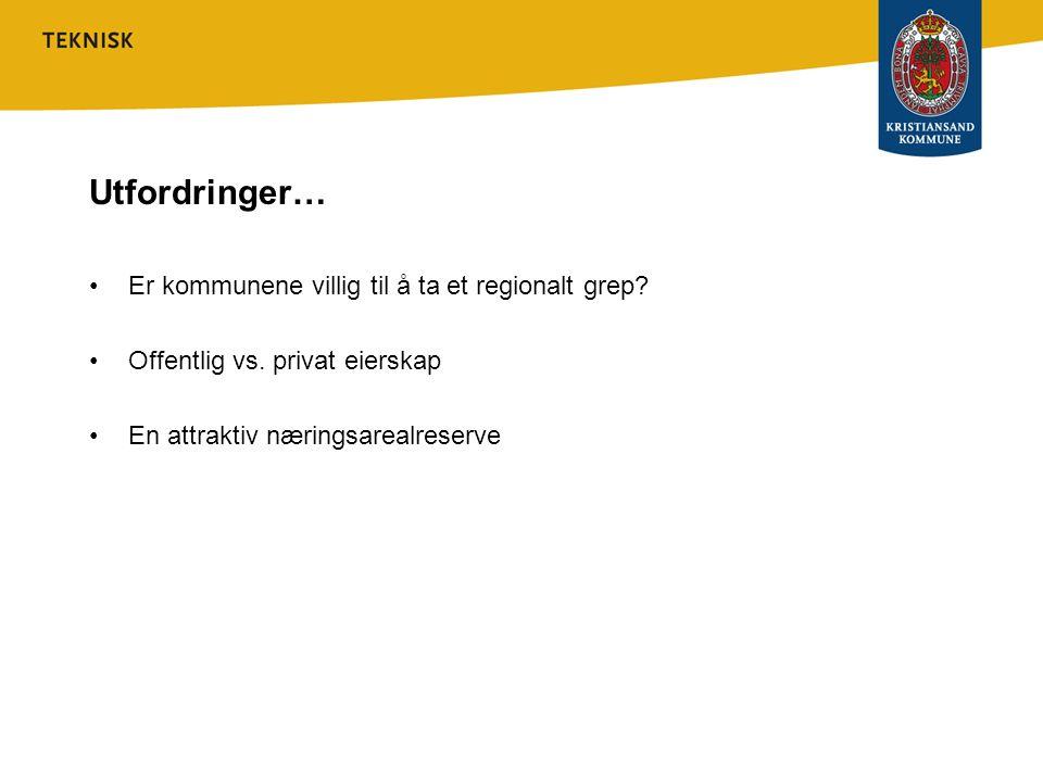 Utfordringer… Er kommunene villig til å ta et regionalt grep? Offentlig vs. privat eierskap En attraktiv næringsarealreserve