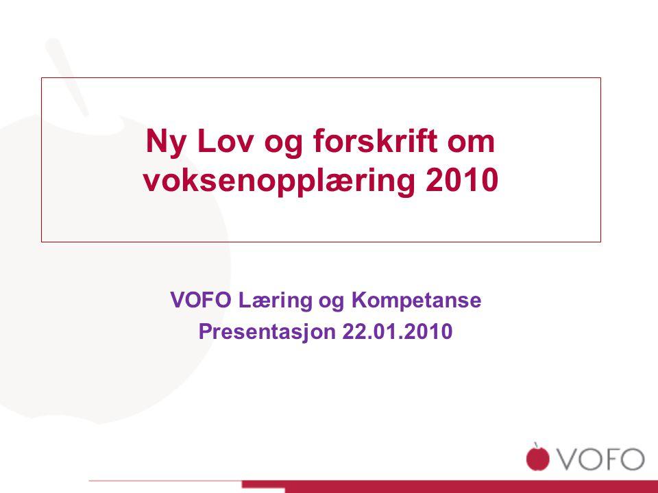 Ny Lov og forskrift om voksenopplæring 2010 VOFO Læring og Kompetanse Presentasjon 22.01.2010