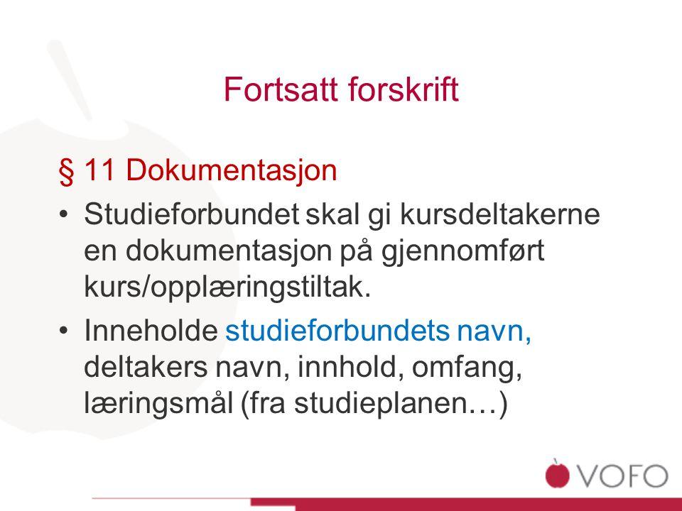 Fortsatt forskrift § 11 Dokumentasjon Studieforbundet skal gi kursdeltakerne en dokumentasjon på gjennomført kurs/opplæringstiltak.