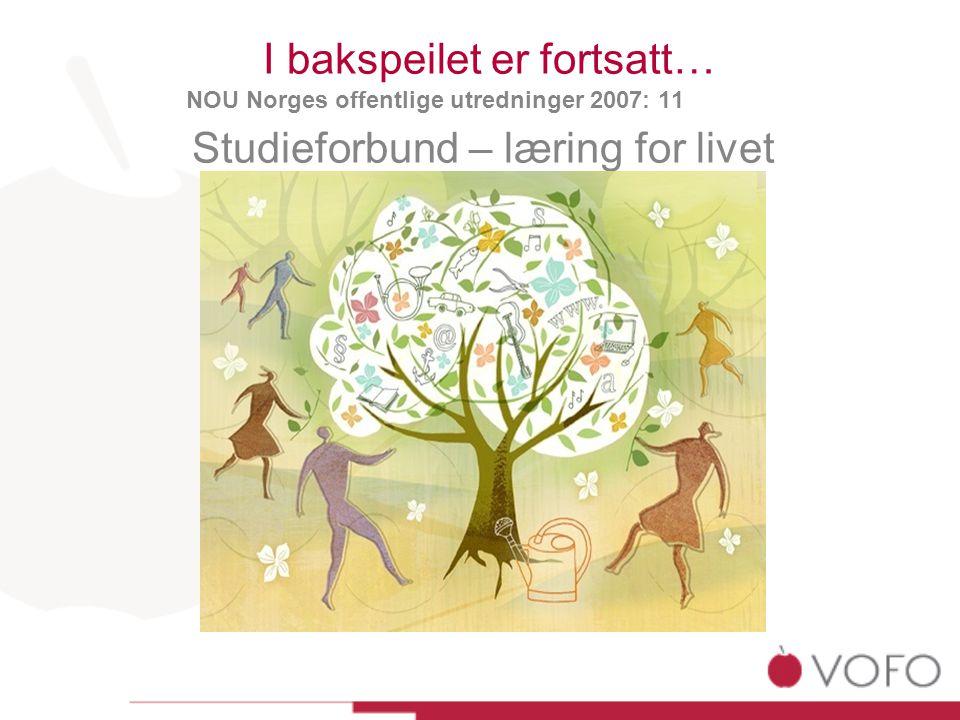 I bakspeilet er fortsatt… NOU Norges offentlige utredninger 2007: 11 Studieforbund – læring for livet