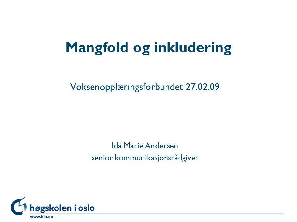 Mangfold og inkludering Voksenopplæringsforbundet 27.02.09 Ida Marie Andersen senior kommunikasjonsrådgiver