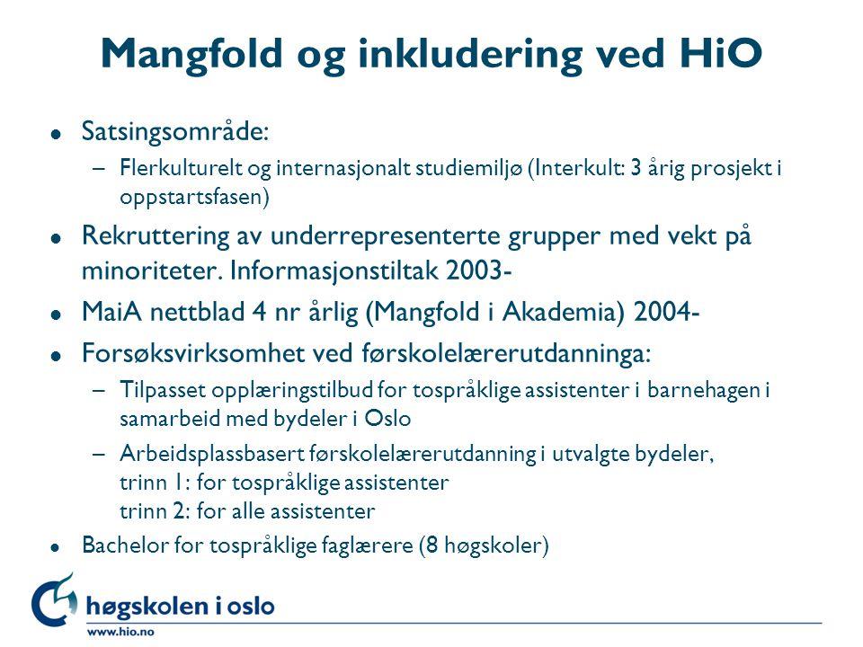 Mangfold og inkludering ved HiO l Satsingsområde: –Flerkulturelt og internasjonalt studiemiljø (Interkult: 3 årig prosjekt i oppstartsfasen) l Rekrutt