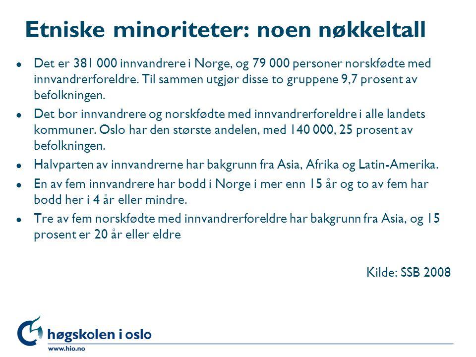 Etniske minoriteter: noen nøkkeltall l Det er 381 000 innvandrere i Norge, og 79 000 personer norskfødte med innvandrerforeldre. Til sammen utgjør dis
