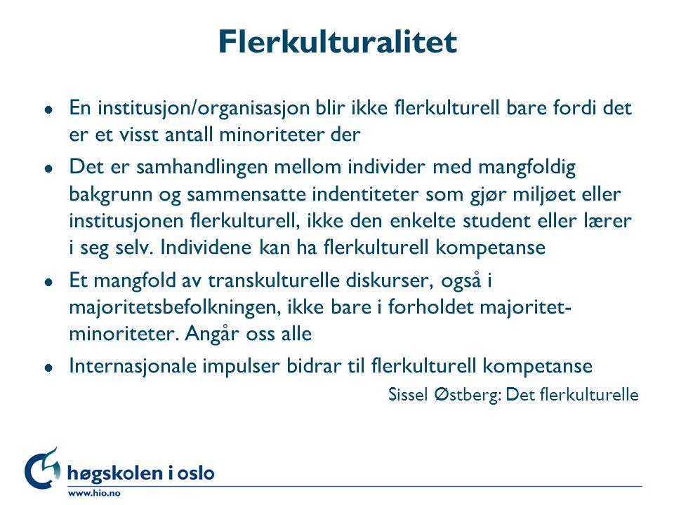 Flerkulturalitet l En institusjon/organisasjon blir ikke flerkulturell bare fordi det er et visst antall minoriteter der l Det er samhandlingen mellom