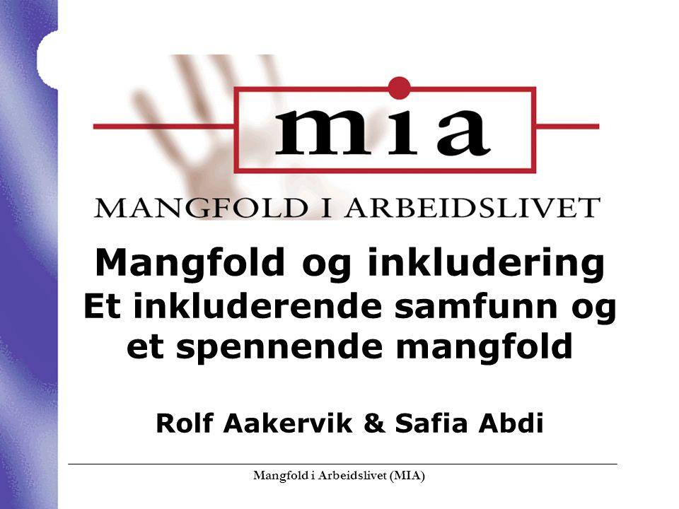 Mangfold i Arbeidslivet (MIA)  Mangfold og inkludering Et inkluderende samfunn og et spennende mangfold Rolf Aakervik & Safia Abdi