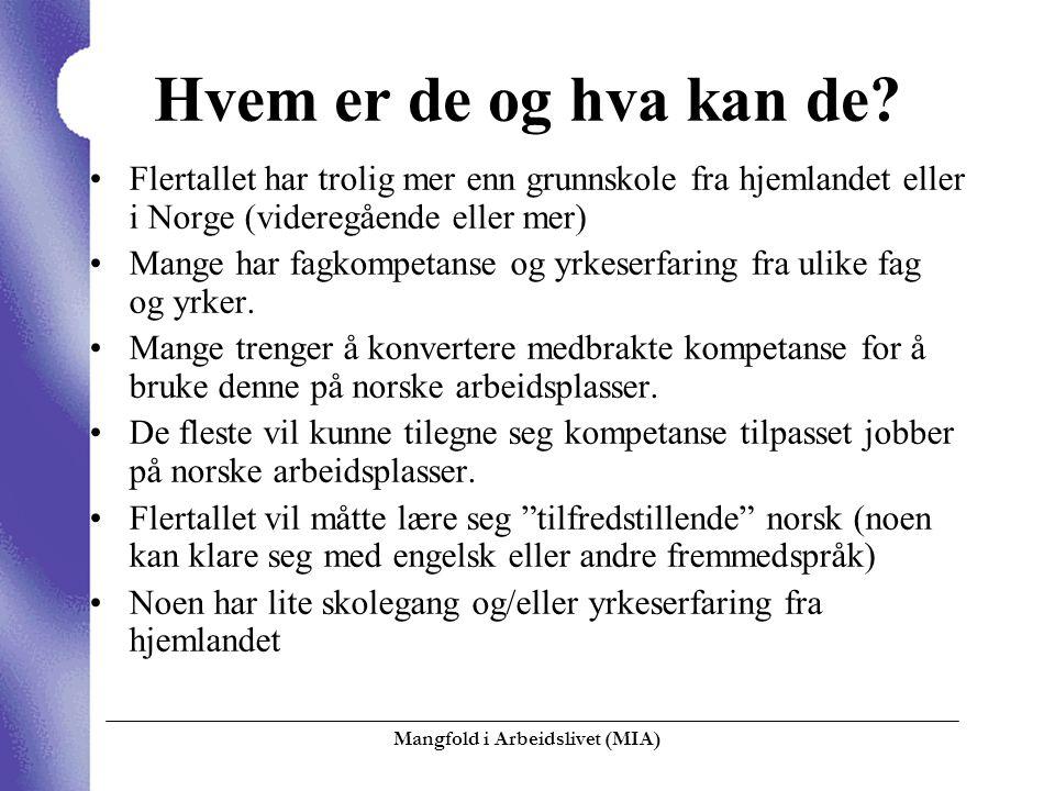 Mangfold i Arbeidslivet (MIA)  Hvem er de og hva kan de? Flertallet har trolig mer enn grunnskole fra hjemlandet eller i Norge (videregående eller me
