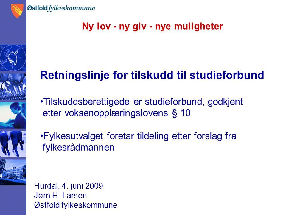 Ny lov - ny giv - nye muligheter Hurdal, 4. juni 2009 Jørn H. Larsen Østfold fylkeskommune Retningslinje for tilskudd til studieforbund Tilskuddsberet