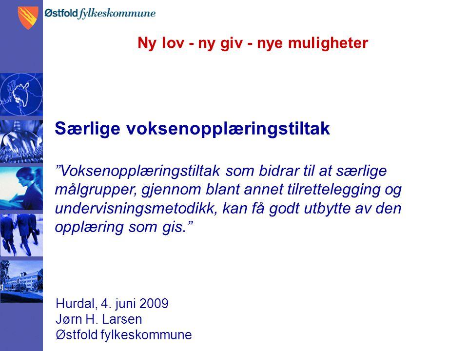"""Ny lov - ny giv - nye muligheter Hurdal, 4. juni 2009 Jørn H. Larsen Østfold fylkeskommune Særlige voksenopplæringstiltak """"Voksenopplæringstiltak som"""
