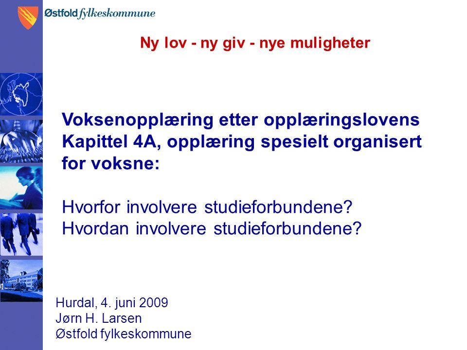 Ny lov - ny giv - nye muligheter Hurdal, 4. juni 2009 Jørn H. Larsen Østfold fylkeskommune Voksenopplæring etter opplæringslovens Kapittel 4A, opplæri