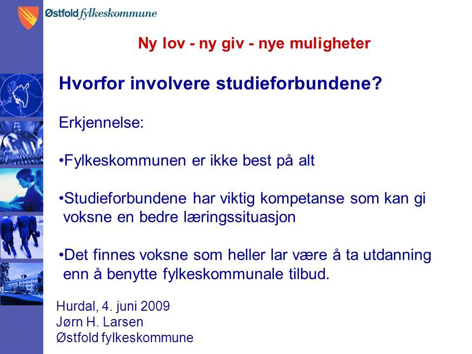Ny lov - ny giv - nye muligheter Hurdal, 4. juni 2009 Jørn H. Larsen Østfold fylkeskommune Hvorfor involvere studieforbundene? Erkjennelse: Fylkeskomm