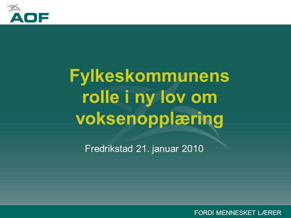 FORDI MENNESKET LÆRER Fylkeskommunens rolle i ny lov om voksenopplæring Fredrikstad 21. januar 2010