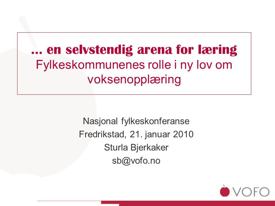 … en selvstendig arena for læring Fylkeskommunenes rolle i ny lov om voksenopplæring Nasjonal fylkeskonferanse Fredrikstad, 21.