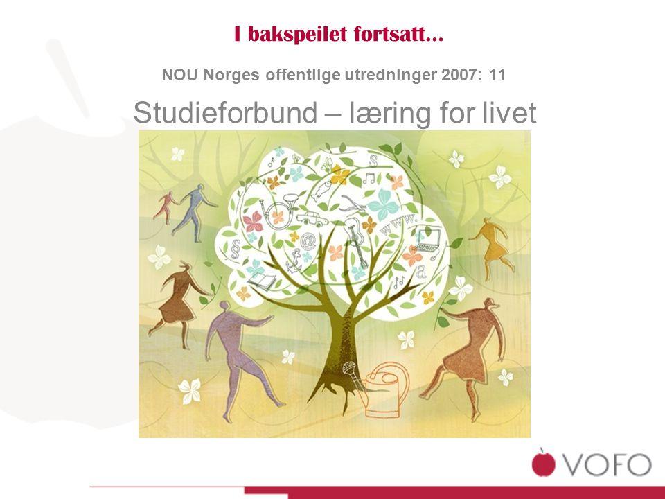I bakspeilet fortsatt… NOU Norges offentlige utredninger 2007: 11 Studieforbund – læring for livet