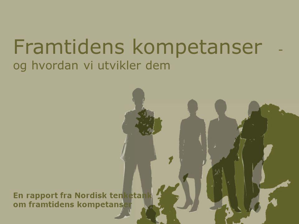 Framtidens kompetanser - og hvordan vi utvikler dem En rapport fra Nordisk tenketank om framtidens kompetanser