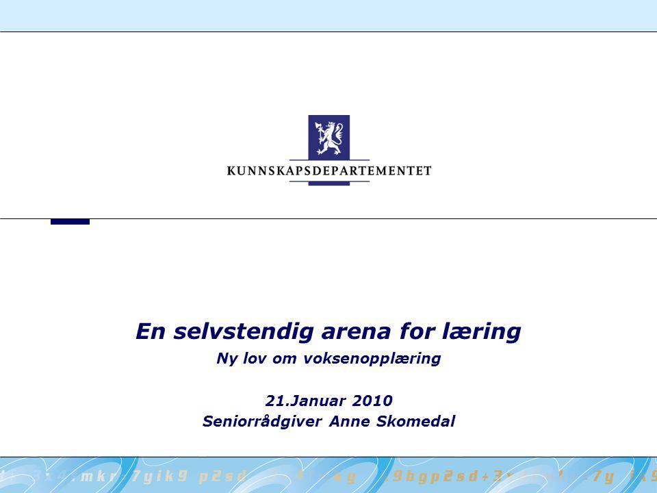 En selvstendig arena for læring Ny lov om voksenopplæring 21.Januar 2010 Seniorrådgiver Anne Skomedal