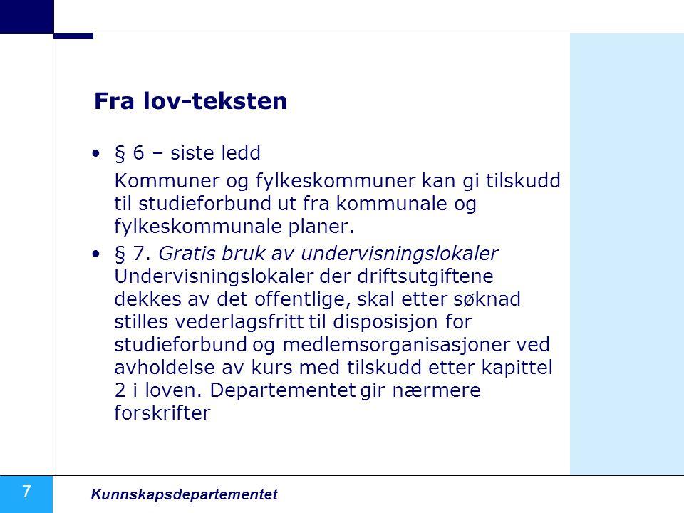 7 Kunnskapsdepartementet Fra lov-teksten § 6 – siste ledd Kommuner og fylkeskommuner kan gi tilskudd til studieforbund ut fra kommunale og fylkeskommunale planer.