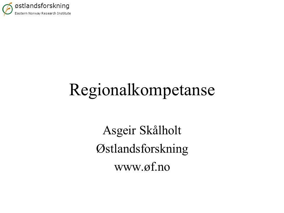 østlandsforskning Eastern Norway Research Institute Regionalkompetanse Asgeir Skålholt Østlandsforskning www.øf.no