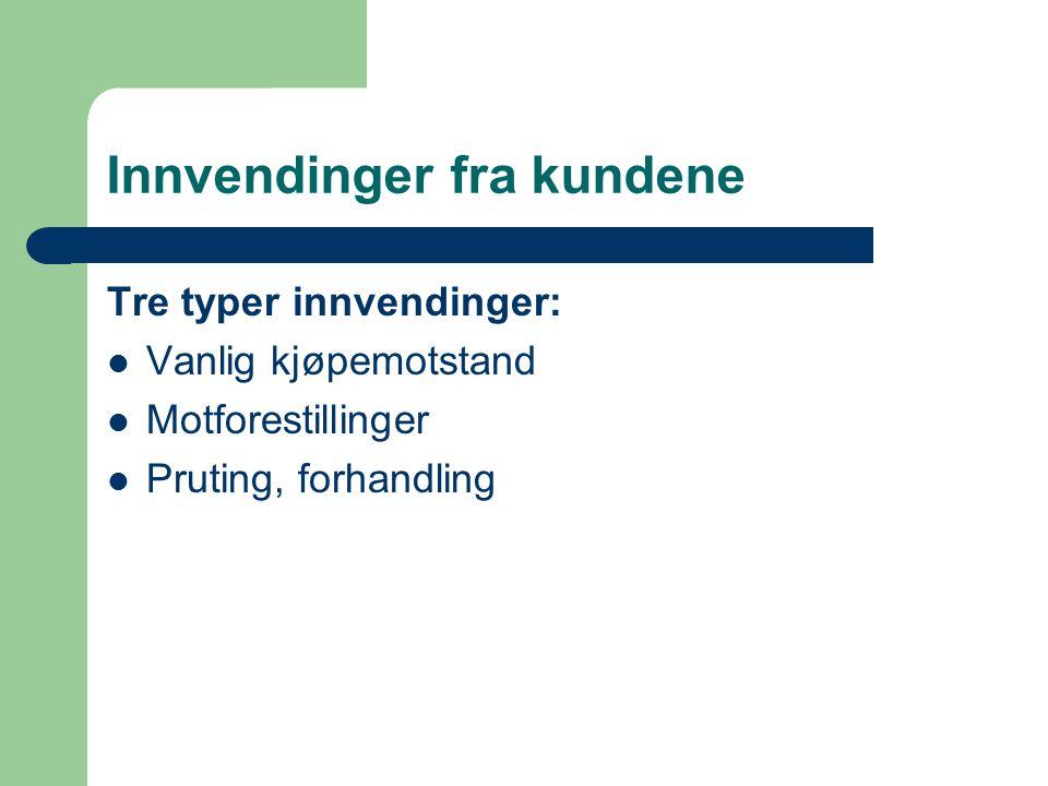Innvendinger fra kundene Tre typer innvendinger: Vanlig kjøpemotstand Motforestillinger Pruting, forhandling