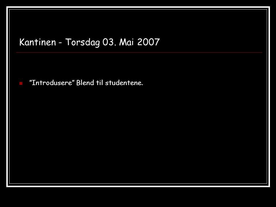 """Kantinen - Torsdag 03. Mai 2007 """"Introdusere"""" Blend til studentene."""