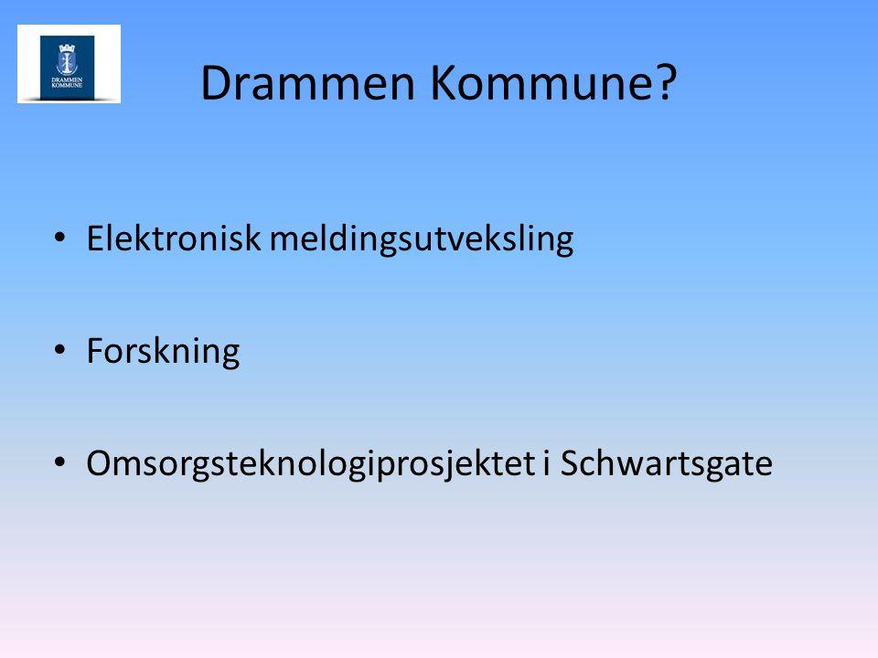Drammen Kommune? Elektronisk meldingsutveksling Forskning Omsorgsteknologiprosjektet i Schwartsgate