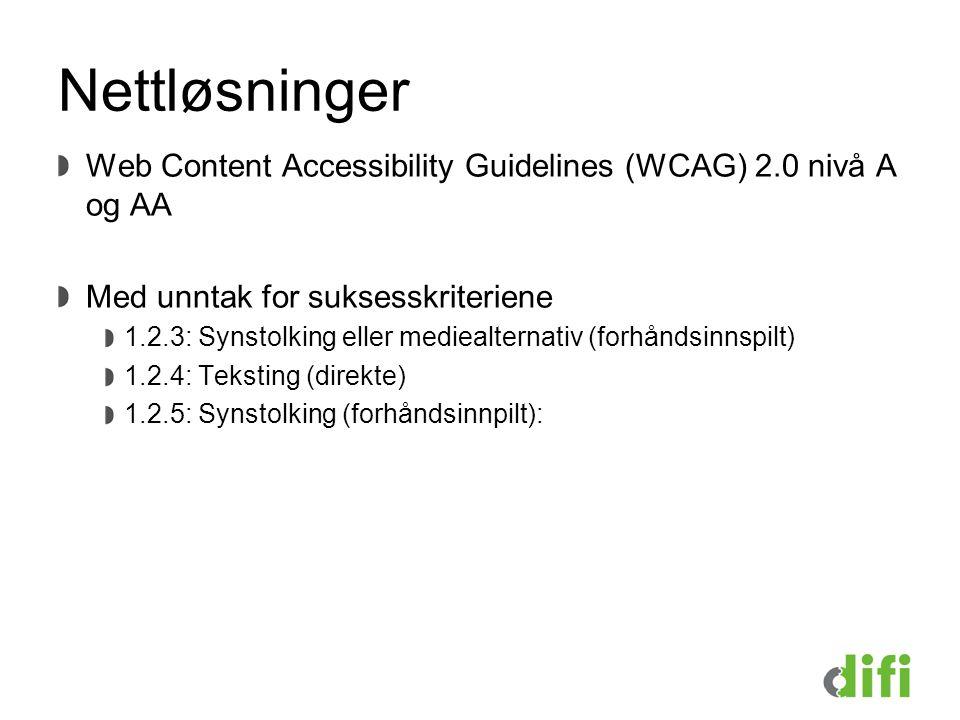 Nettløsninger Web Content Accessibility Guidelines (WCAG) 2.0 nivå A og AA Med unntak for suksesskriteriene 1.2.3: Synstolking eller mediealternativ (forhåndsinnspilt) 1.2.4: Teksting (direkte) 1.2.5: Synstolking (forhåndsinnpilt):