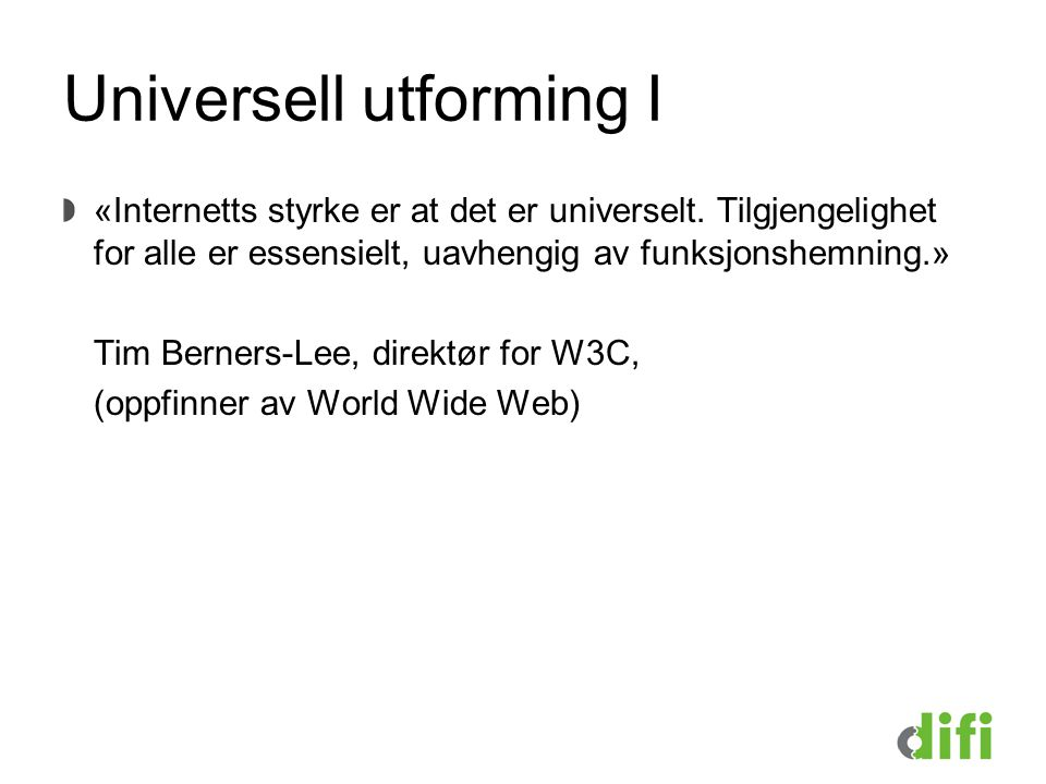 Universell utforming I «Internetts styrke er at det er universelt.