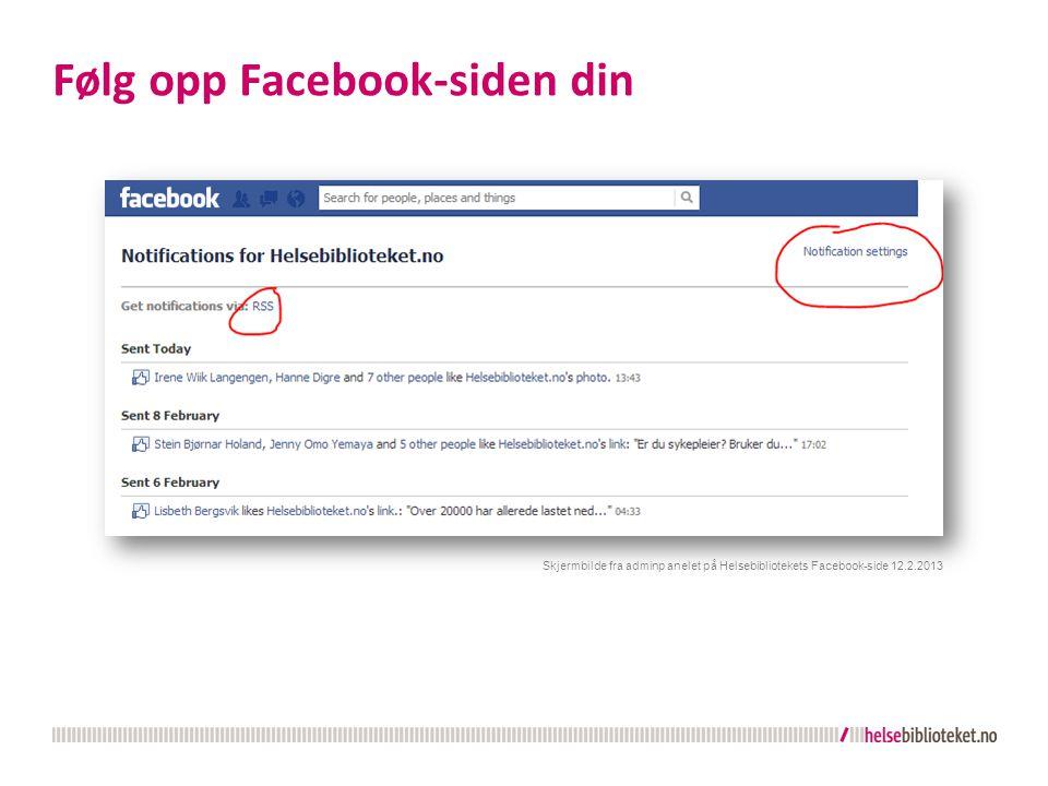 Følg opp Facebook-siden din Skjermbilde fra adminp anelet på Helsebibliotekets Facebook-side 12.2.2013