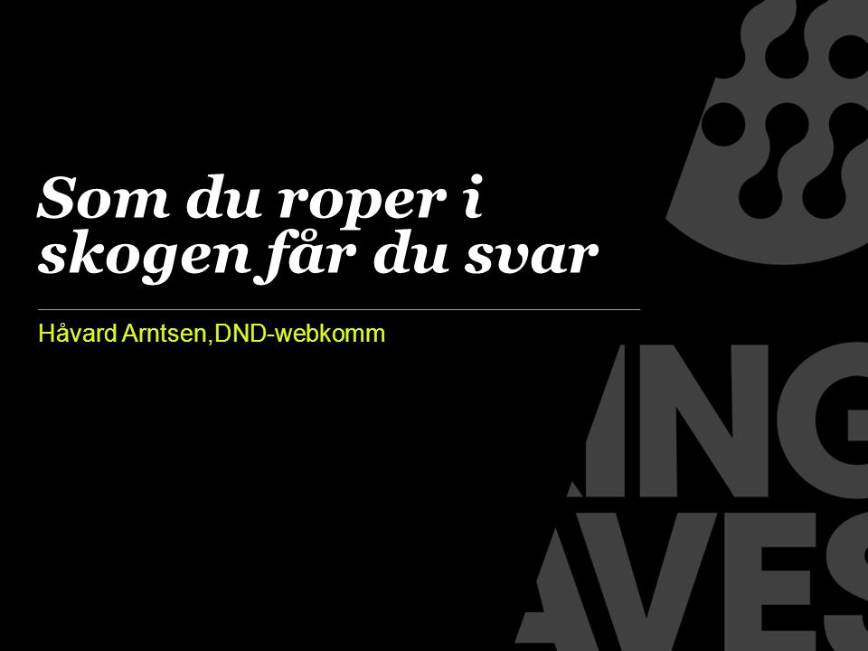 Håvard Arntsen,DND-webkomm Som du roper i skogen får du svar