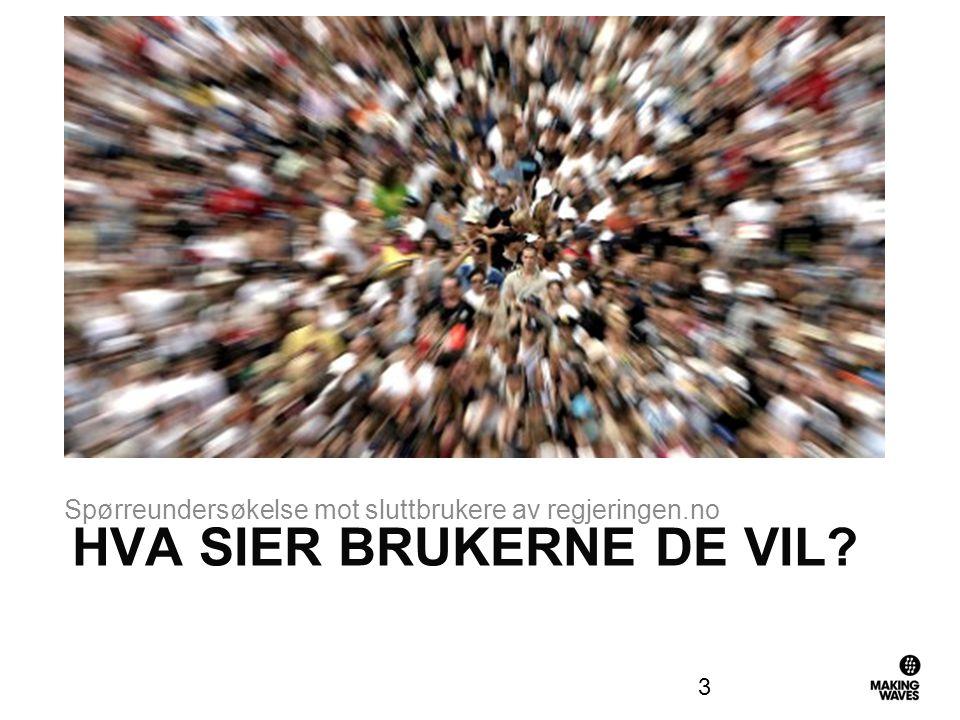 HVA SIER BRUKERNE DE VIL Spørreundersøkelse mot sluttbrukere av regjeringen.no 3