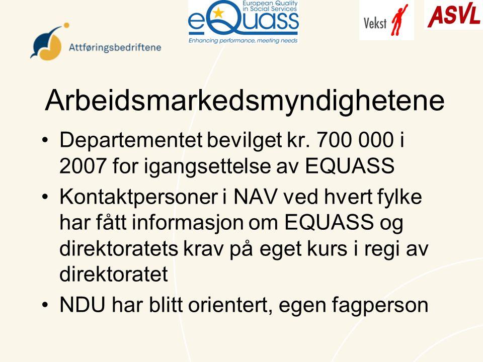 Arbeidsmarkedsmyndighetene Departementet bevilget kr. 700 000 i 2007 for igangsettelse av EQUASS Kontaktpersoner i NAV ved hvert fylke har fått inform